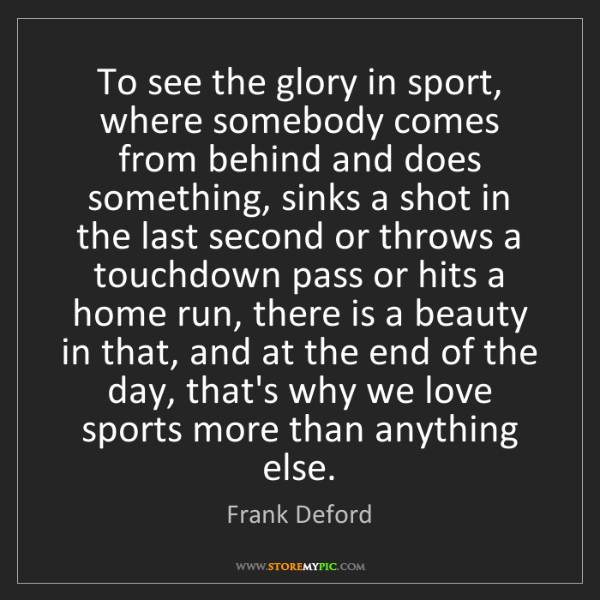 Frank Deford: To see the glory in sport, where somebody comes from...