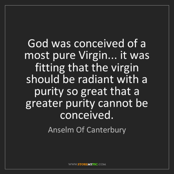 Anselm Of Canterbury: God was conceived of a most pure Virgin... it was fitting...