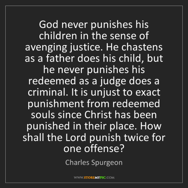 Charles Spurgeon: God never punishes his children in the sense of avenging...