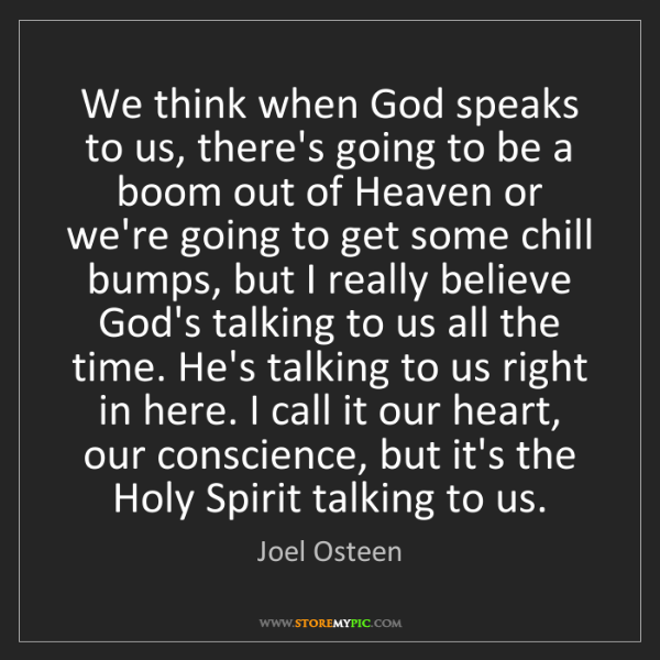 Joel Osteen: We think when God speaks to us, there's going to be a...