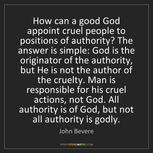 John Bevere: How can a good God appoint cruel people to positions...