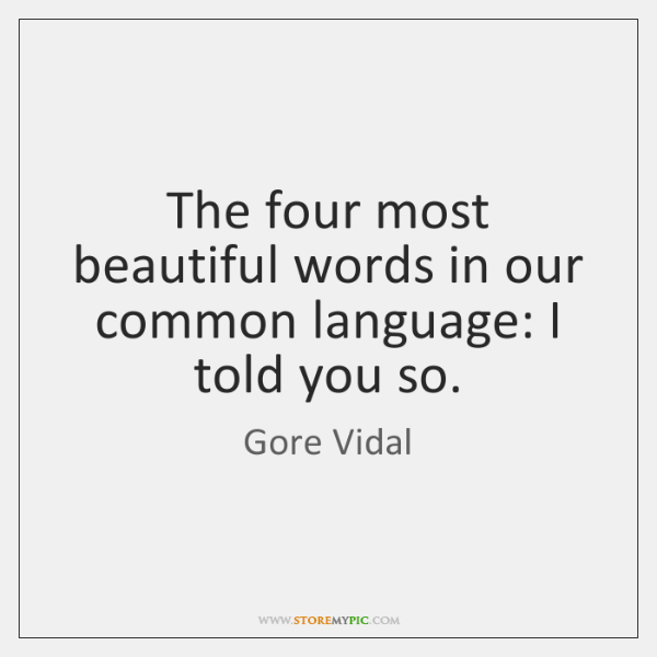 The four most beautiful words in our common language: I told you ...