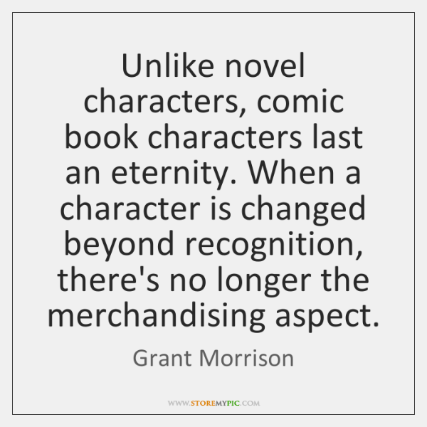 Unlike novel characters, comic book characters last an eternity. When a character ...