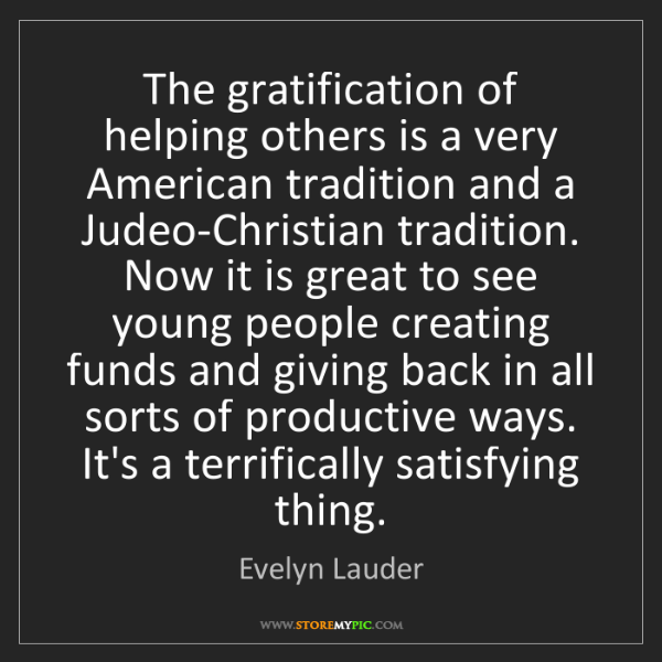 Evelyn Lauder: The gratification of helping others is a very American...