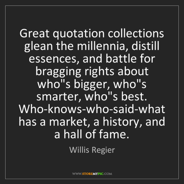 Willis Regier: Great quotation collections glean the millennia, distill...