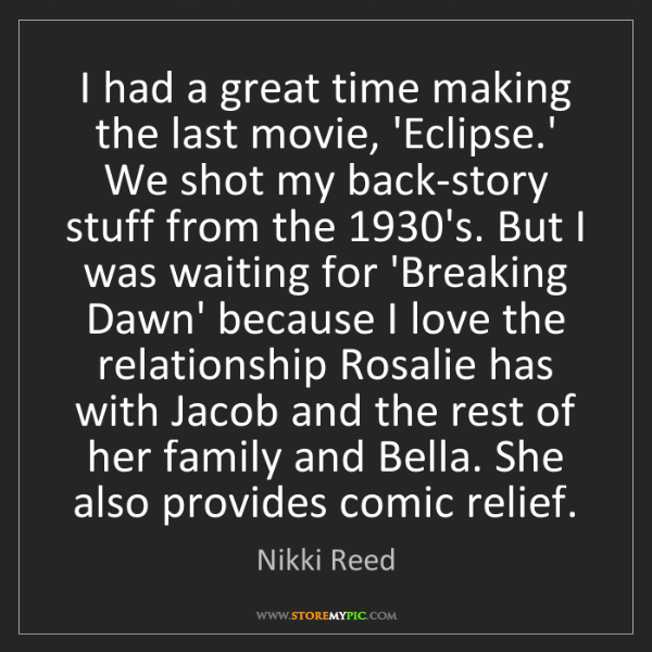 Nikki Reed: I had a great time making the last movie, 'Eclipse.'...