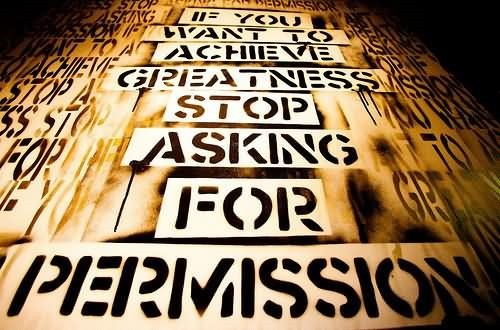 If you want to achieve greatness stop asking for permission 3