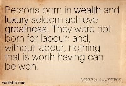 Persons born in wealth and luxury seldom achieve greatness