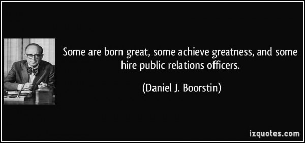 Some are born great some achieve greatness and some hire public relations officers 0