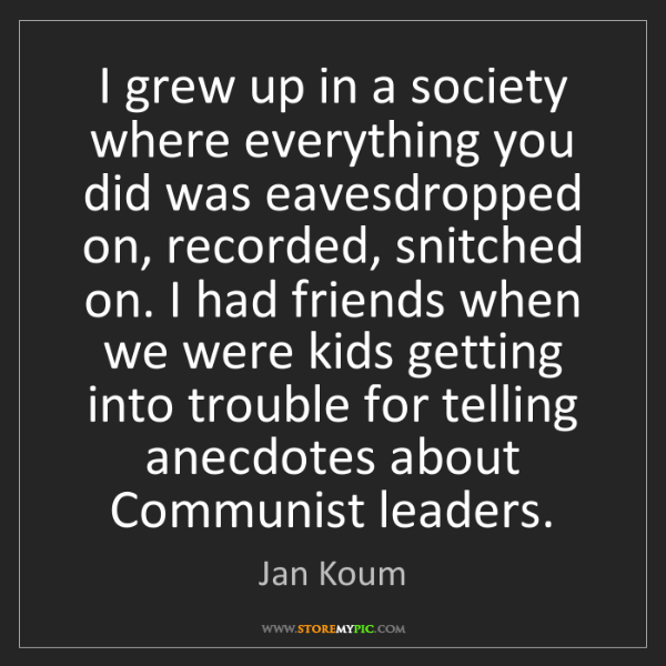 Jan Koum: I grew up in a society where everything you did was eavesdropped...