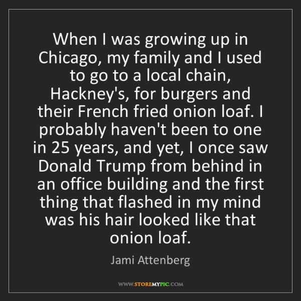 Jami Attenberg: When I was growing up in Chicago, my family and I used...