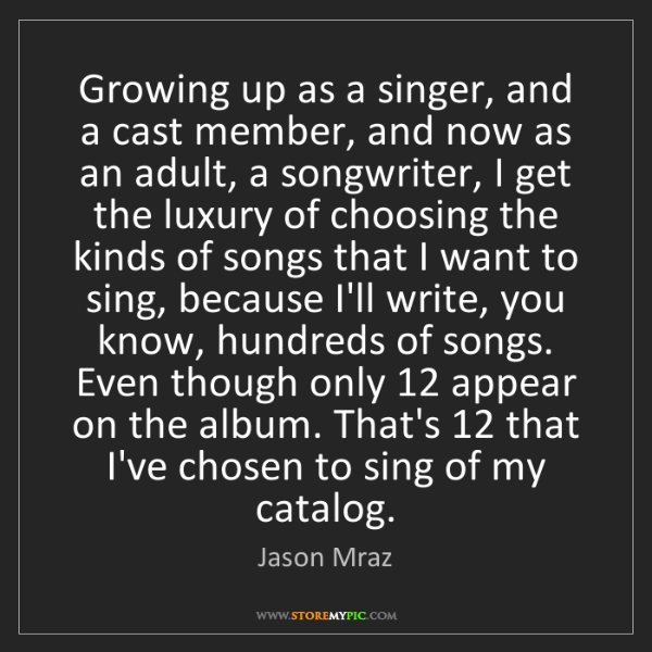 Jason Mraz: Growing up as a singer, and a cast member, and now as...