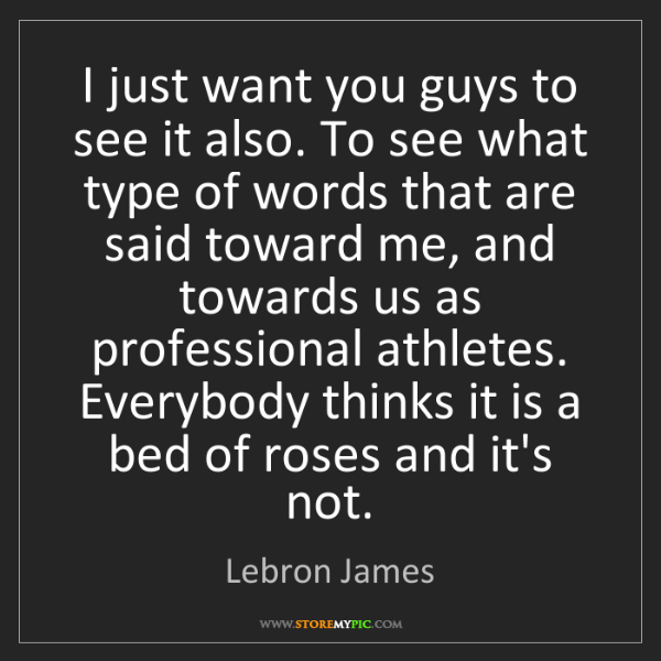 Lebron James: I just want you guys to see it also. To see what type...