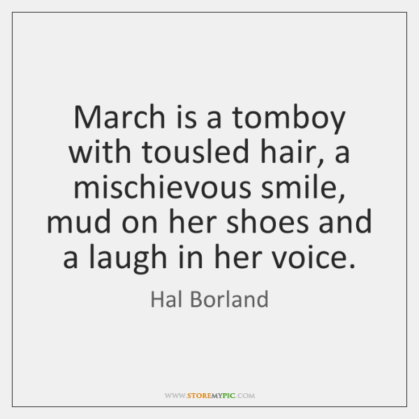 March is a tomboy with tousled hair, a mischievous smile, mud on ...