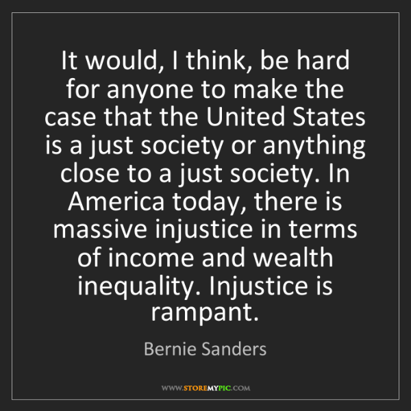 Bernie Sanders: It would, I think, be hard for anyone to make the case...