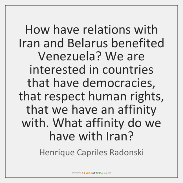 How have relations with Iran and Belarus benefited Venezuela? We are interested ...