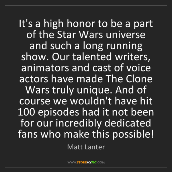 Matt Lanter: It's a high honor to be a part of the Star Wars universe...