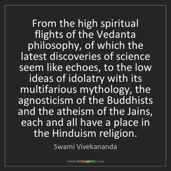 Swami Vivekananda: From the high spiritual flights of the Vedanta philosophy,...