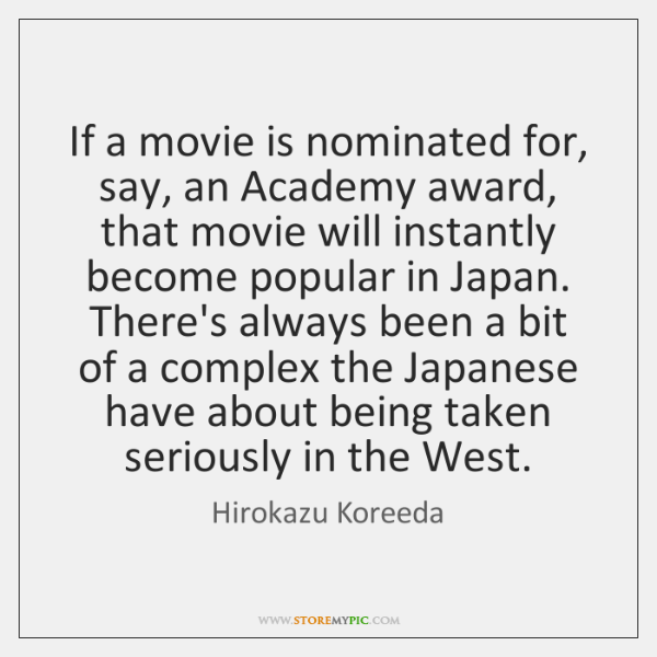 If a movie is nominated for, say, an Academy award, that movie ...