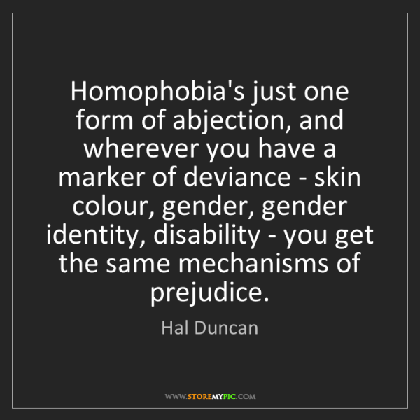 Hal Duncan: Homophobia's just one form of abjection, and wherever...