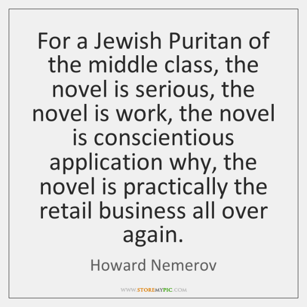 For a Jewish Puritan of the middle class, the novel is serious, ...