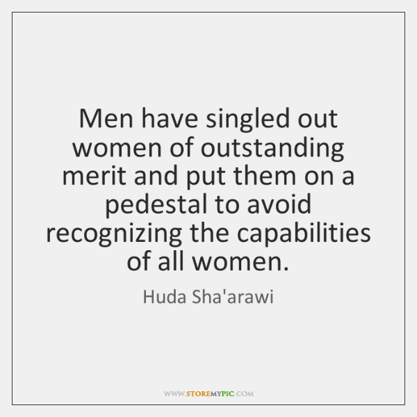 Men have singled out women of outstanding merit and put them on ...