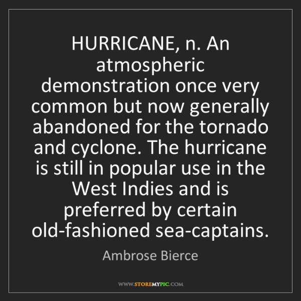 Ambrose Bierce: HURRICANE, n. An atmospheric demonstration once very...