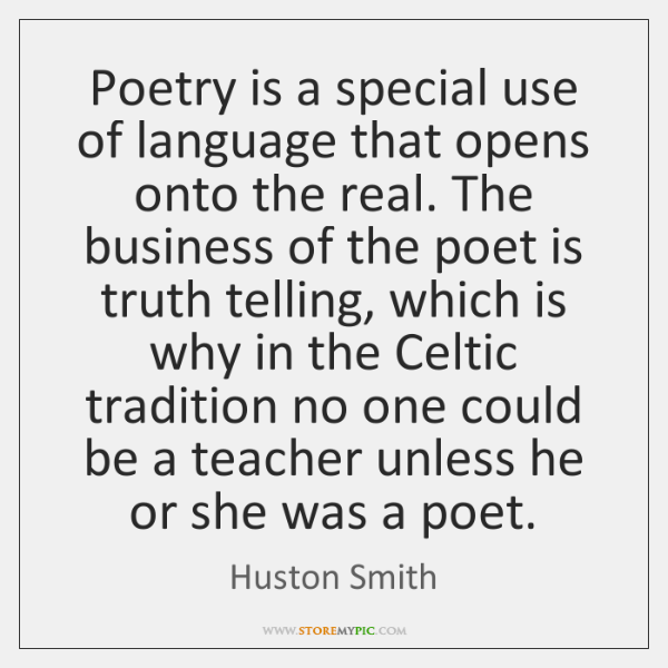 Poetry is a special use of language that opens onto the real. ...