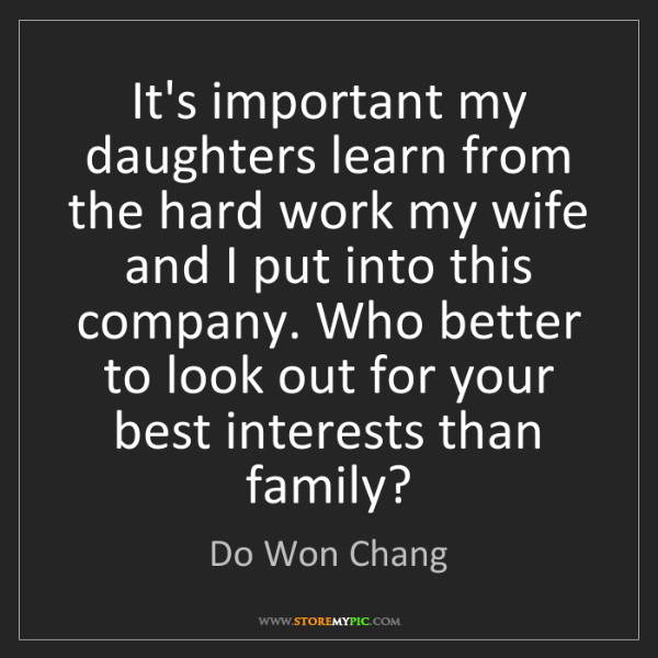 Do Won Chang: It's important my daughters learn from the hard work...