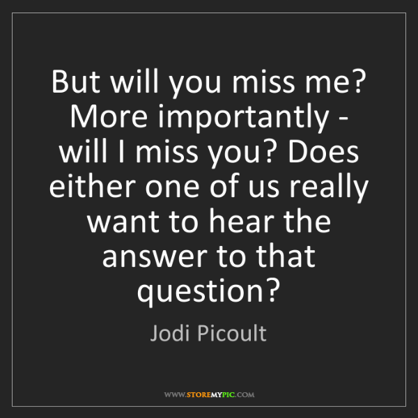 Jodi Picoult: But will you miss me? More importantly - will I miss...