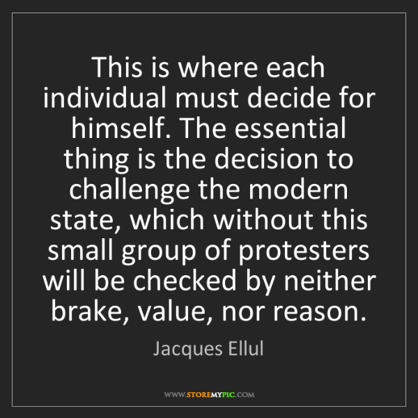 Jacques Ellul: This is where each individual must decide for himself....