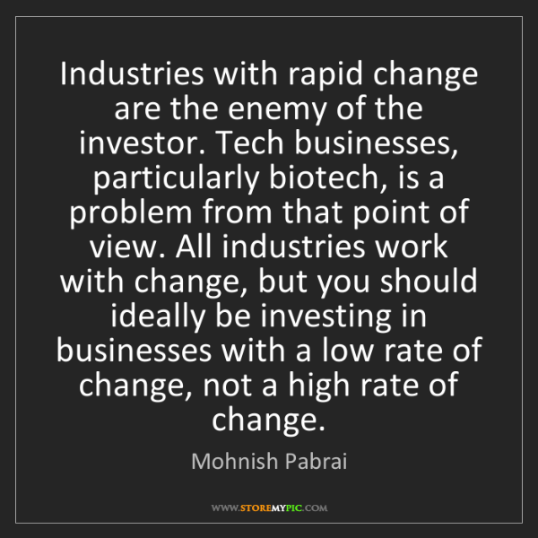 Mohnish Pabrai: Industries with rapid change are the enemy of the investor....