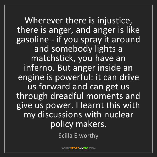 Scilla Elworthy: Wherever there is injustice, there is anger, and anger...