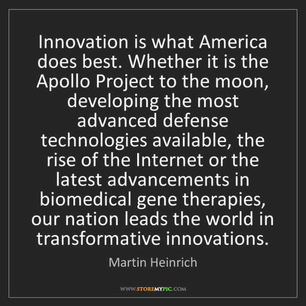Martin Heinrich: Innovation is what America does best. Whether it is the...