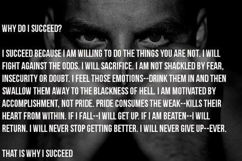 I succeed because i am willing to do the things you are not i will fight against th