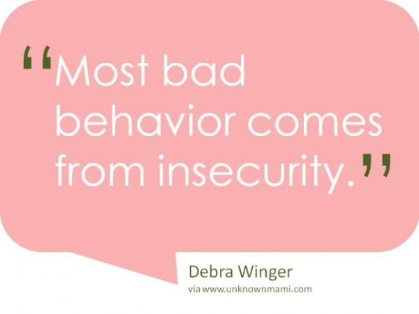 Most bad behavior comes from insecurity