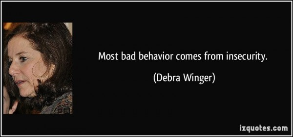 Most bad behavior comes from insecurity debra winger