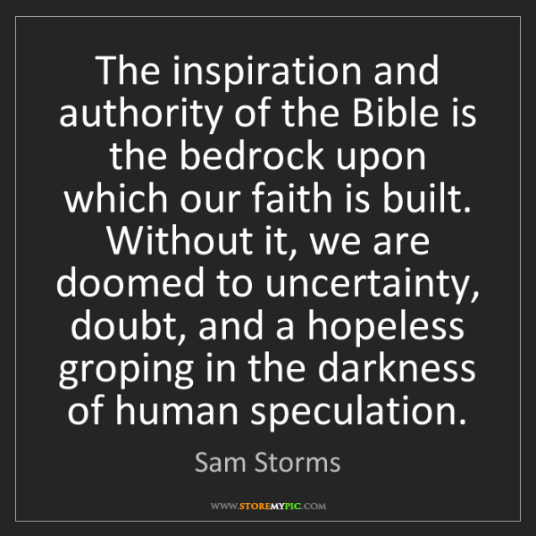 Sam Storms: The inspiration and authority of the Bible is the bedrock...