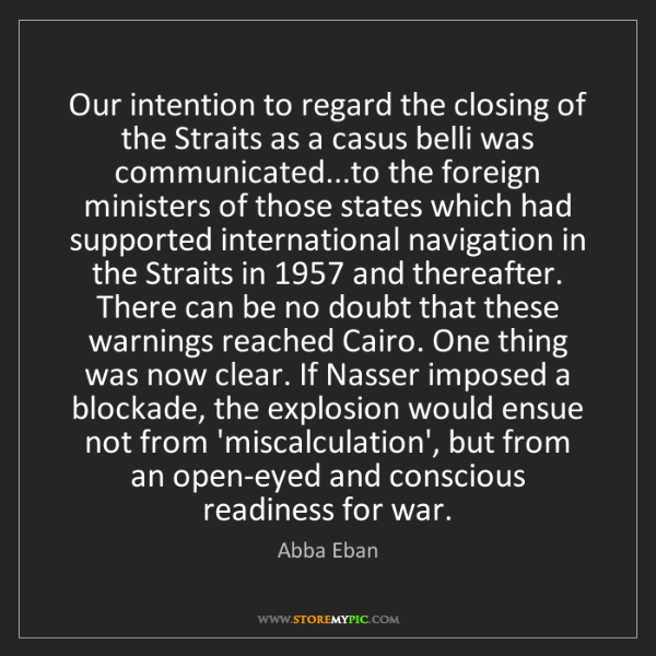 Abba Eban: Our intention to regard the closing of the Straits as...