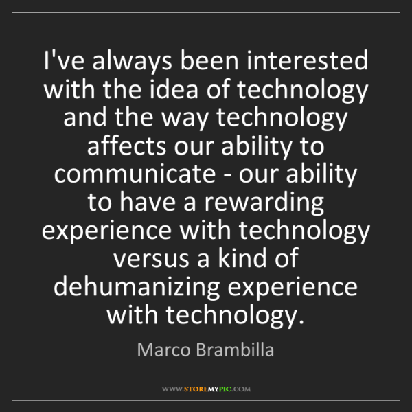 Marco Brambilla: I've always been interested with the idea of technology...