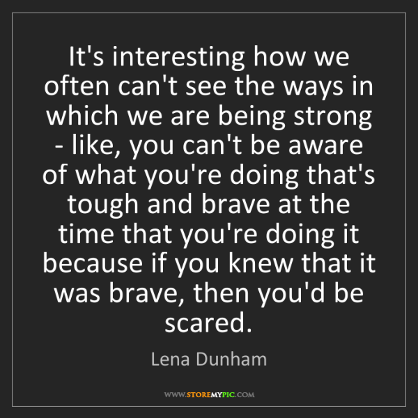 Lena Dunham: It's interesting how we often can't see the ways in which...