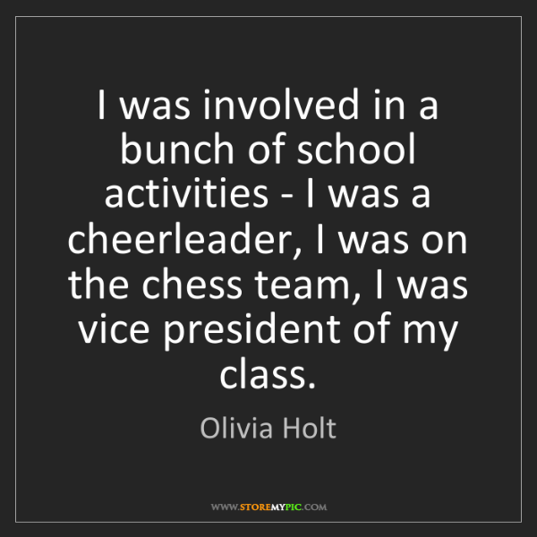 Olivia Holt: I was involved in a bunch of school activities - I was...