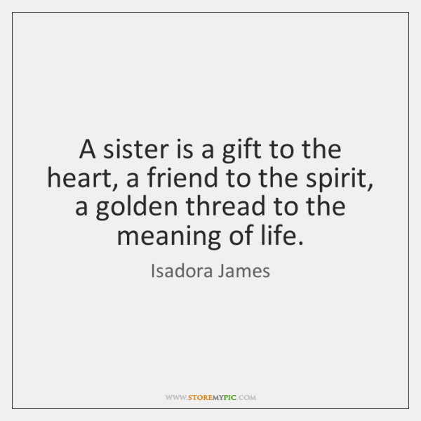 A sister is a gift to the heart, a friend to the ...