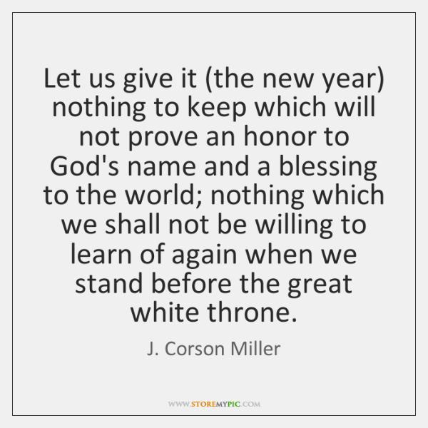 Let us give it (the new year) nothing to keep which will ...