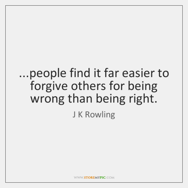 ...people find it far easier to forgive others for being wrong than ...