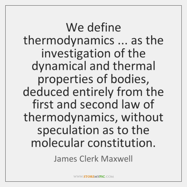 We define thermodynamics ... as the investigation of the dynamical and thermal properties ...