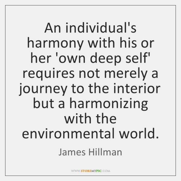 An individual's harmony with his or her 'own deep self' requires not ...