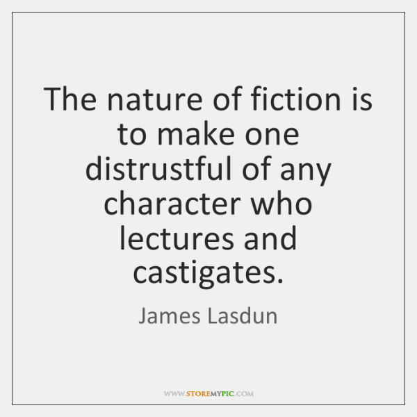 The nature of fiction is to make one distrustful of any character ...