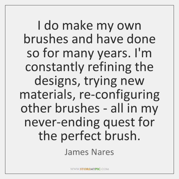 I do make my own brushes and have done so for many ...
