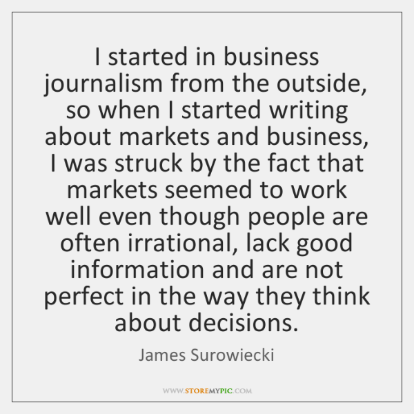 I started in business journalism from the outside, so when I started ...